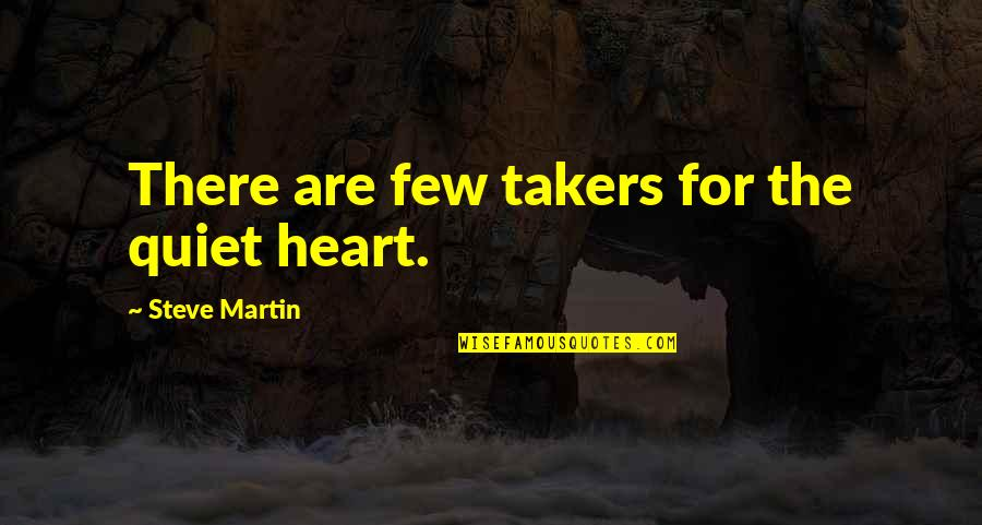 Aroll Quotes By Steve Martin: There are few takers for the quiet heart.
