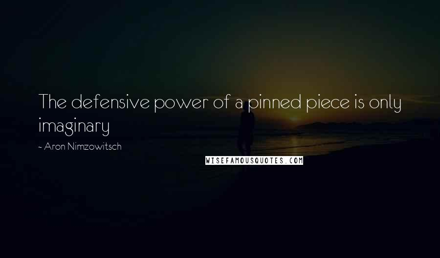 Aron Nimzowitsch quotes: The defensive power of a pinned piece is only imaginary