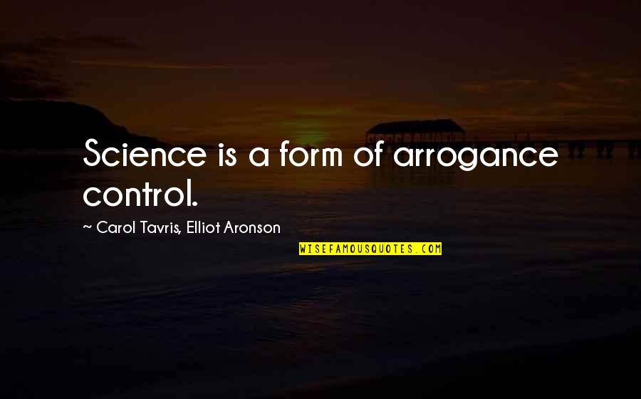 Aronson Quotes By Carol Tavris, Elliot Aronson: Science is a form of arrogance control.