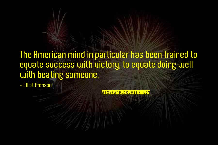Aronson Quotes By Elliot Aronson: The American mind in particular has been trained