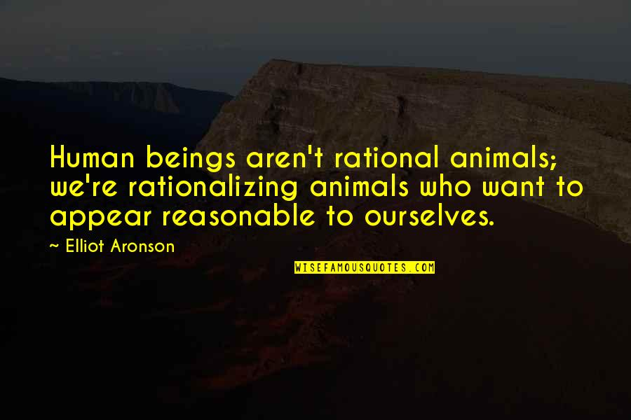 Aronson Quotes By Elliot Aronson: Human beings aren't rational animals; we're rationalizing animals