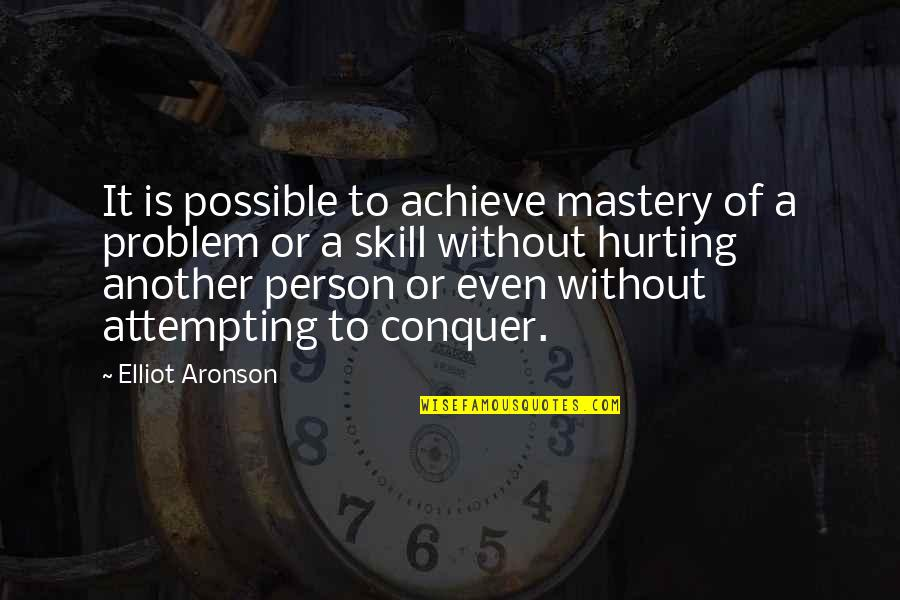 Aronson Quotes By Elliot Aronson: It is possible to achieve mastery of a