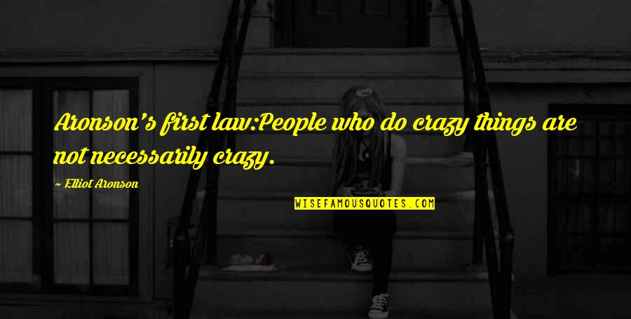Aronson Quotes By Elliot Aronson: Aronson's first law:People who do crazy things are