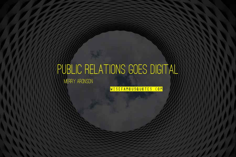Aronson Quotes By Merry Aronson: PUBLIC RELATIONS GOES DIGITAL