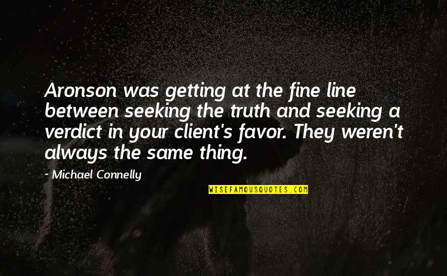Aronson Quotes By Michael Connelly: Aronson was getting at the fine line between
