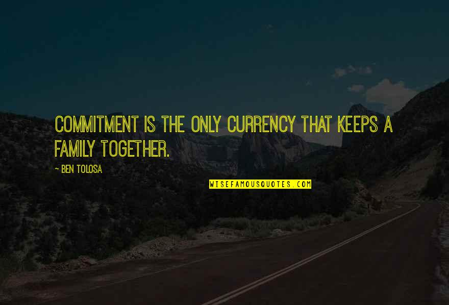 Arrogance And Greed Quotes By Ben Tolosa: Commitment is the only currency that keeps a