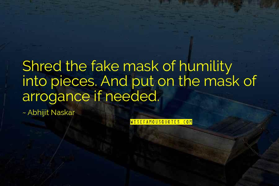 Arrogance Humility Quotes By Abhijit Naskar: Shred the fake mask of humility into pieces.