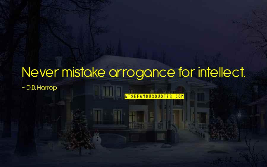 Arrogance Humility Quotes By D.B. Harrop: Never mistake arrogance for intellect.