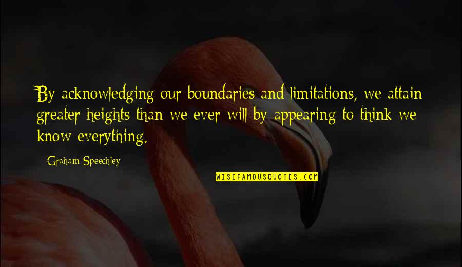 Arrogance Humility Quotes By Graham Speechley: By acknowledging our boundaries and limitations, we attain