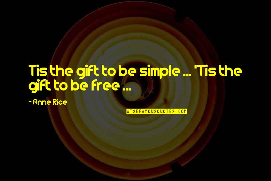 Arrogant Woman Quotes By Anne Rice: Tis the gift to be simple ... 'Tis
