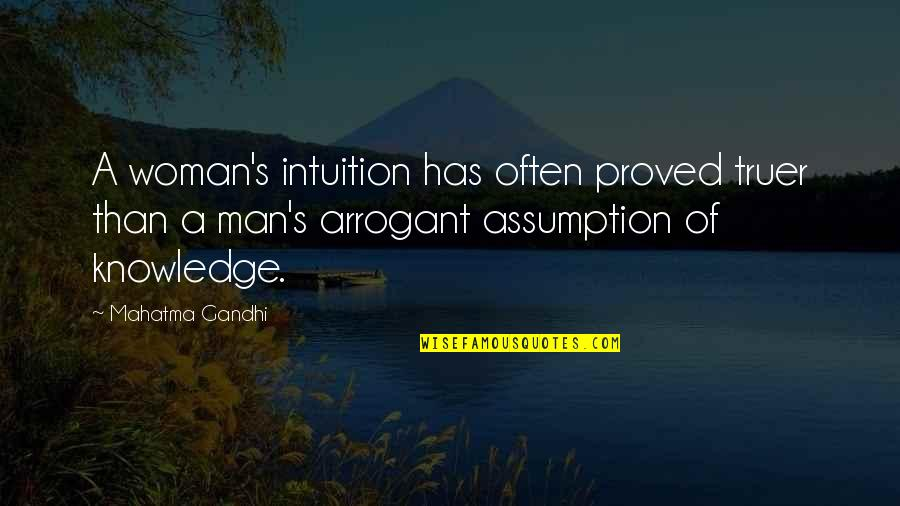 Arrogant Woman Quotes By Mahatma Gandhi: A woman's intuition has often proved truer than