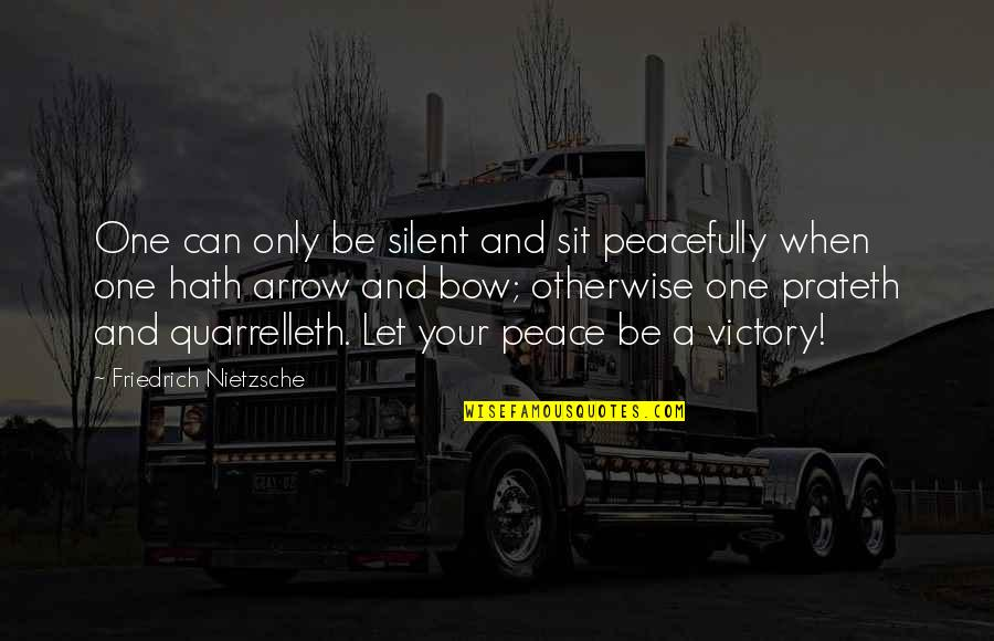 Arrow And Bow Quotes By Friedrich Nietzsche: One can only be silent and sit peacefully