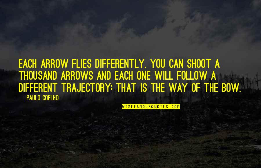 Arrow And Bow Quotes By Paulo Coelho: Each arrow flies differently. You can shoot a