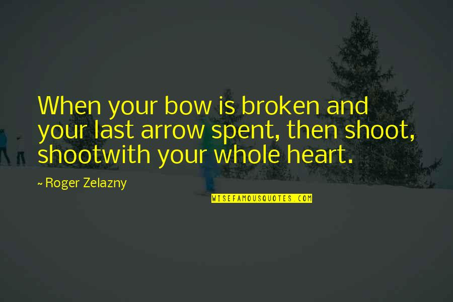 Arrow And Bow Quotes By Roger Zelazny: When your bow is broken and your last