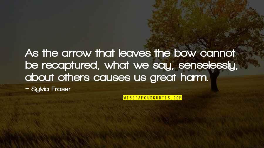 Arrow And Bow Quotes By Sylvia Fraser: As the arrow that leaves the bow cannot