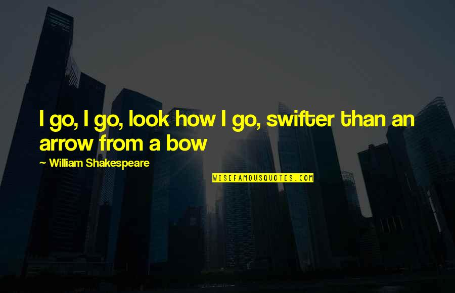 Arrow And Bow Quotes By William Shakespeare: I go, I go, look how I go,