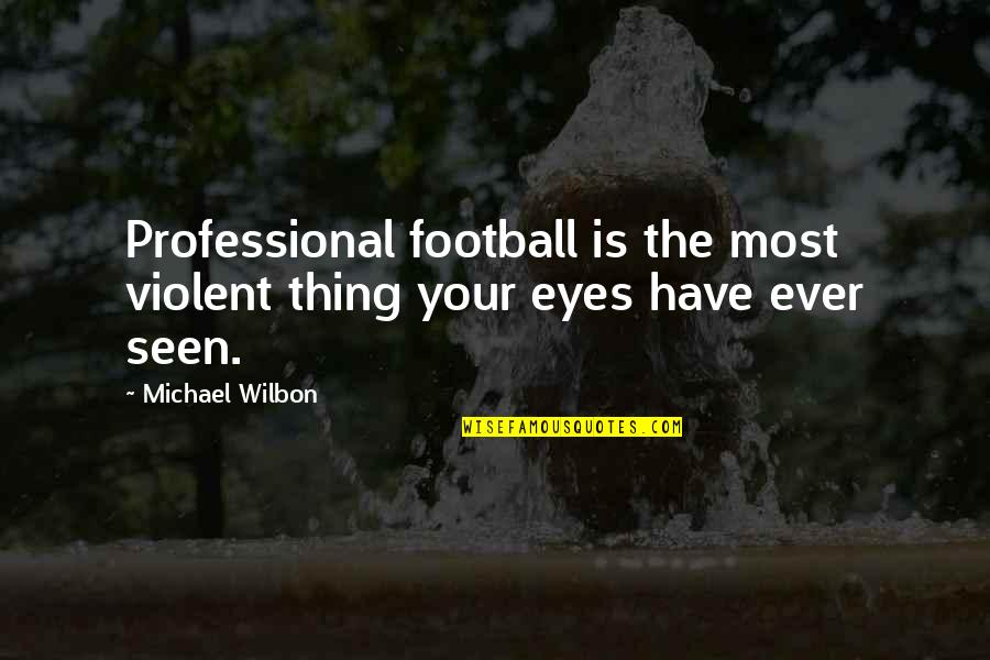 Arrow Laurel Quotes By Michael Wilbon: Professional football is the most violent thing your