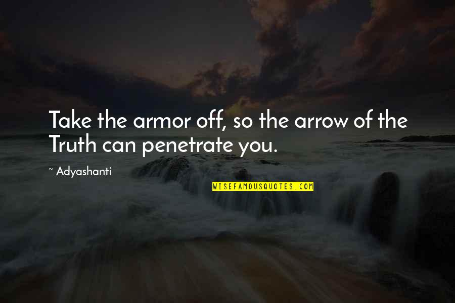 Arrow Quotes By Adyashanti: Take the armor off, so the arrow of