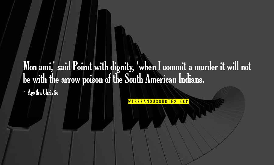 Arrow Quotes By Agatha Christie: Mon ami,' said Poirot with dignity, 'when I