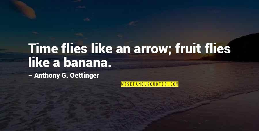 Arrow Quotes By Anthony G. Oettinger: Time flies like an arrow; fruit flies like
