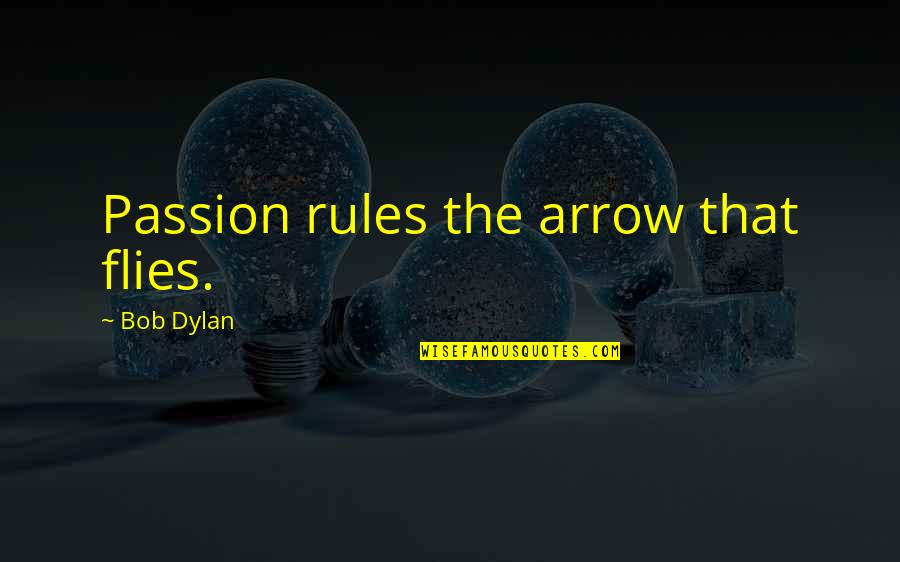 Arrow Quotes By Bob Dylan: Passion rules the arrow that flies.