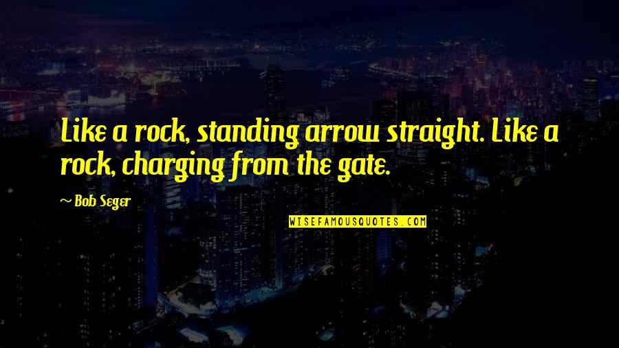 Arrow Quotes By Bob Seger: Like a rock, standing arrow straight. Like a