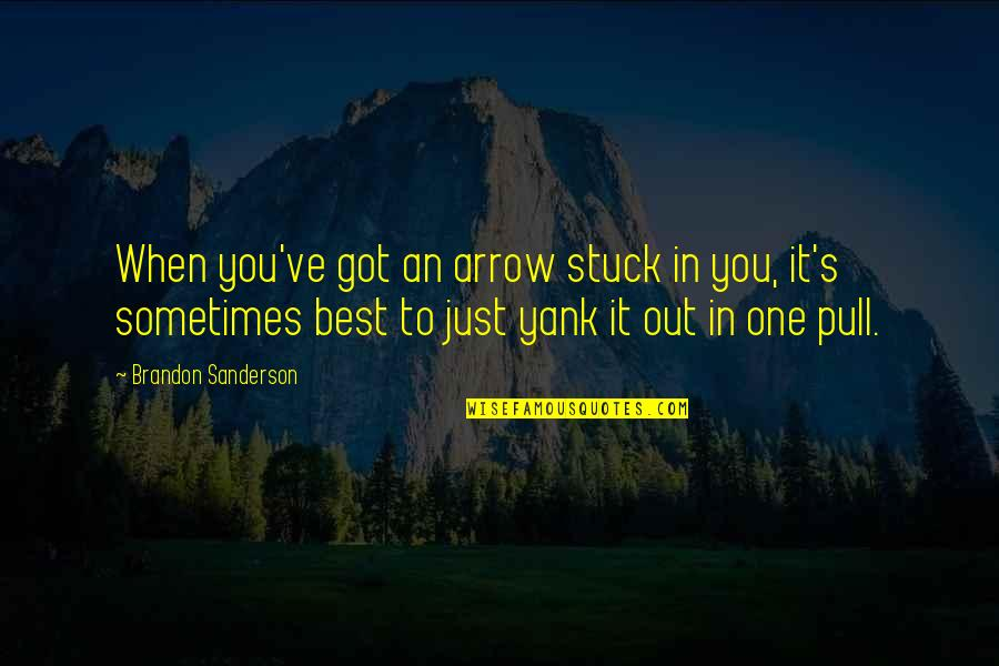 Arrow Quotes By Brandon Sanderson: When you've got an arrow stuck in you,