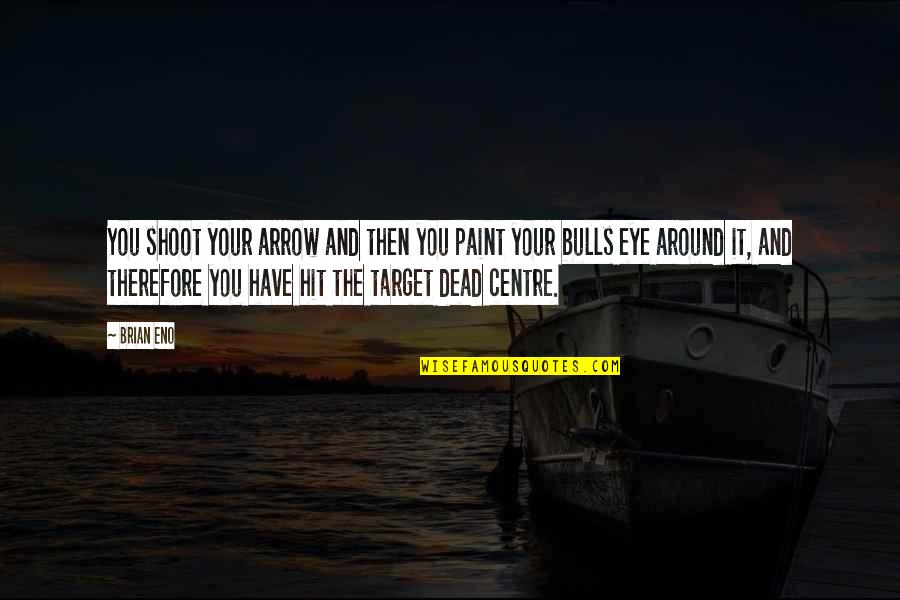 Arrow Quotes By Brian Eno: You shoot your arrow and then you paint