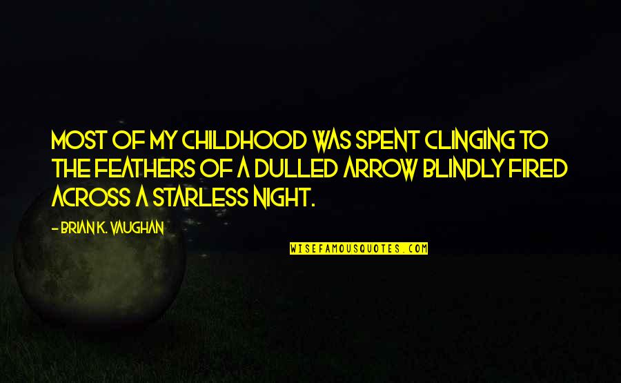 Arrow Quotes By Brian K. Vaughan: Most of my childhood was spent clinging to