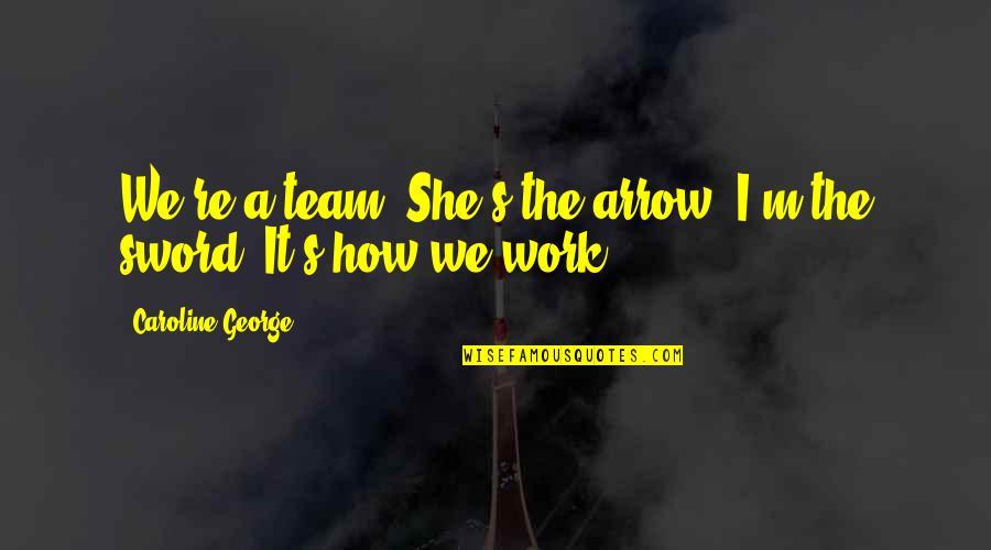 Arrow Quotes By Caroline George: We're a team. She's the arrow, I'm the