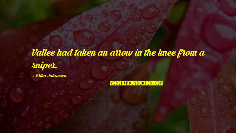 Arrow Quotes By Erika Johansen: Vallee had taken an arrow in the knee