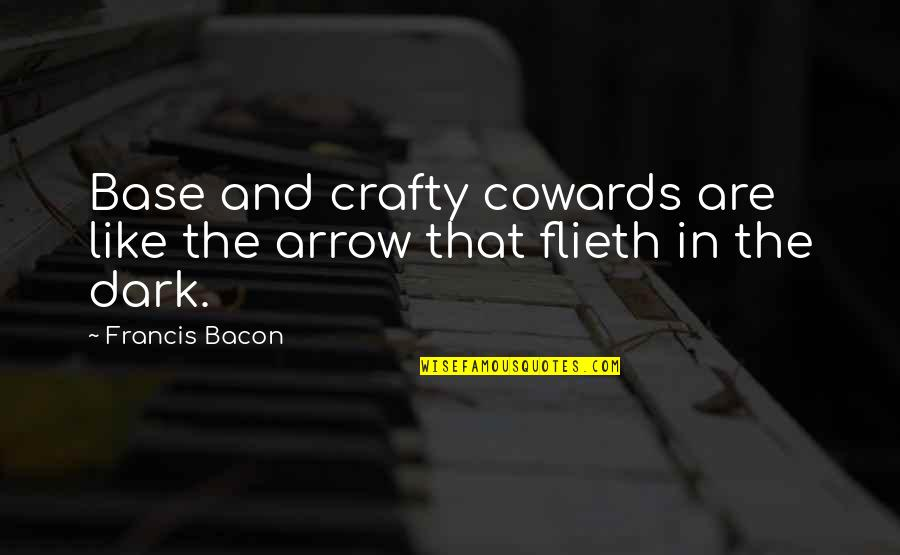 Arrow Quotes By Francis Bacon: Base and crafty cowards are like the arrow