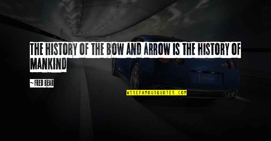 Arrow Quotes By Fred Bear: The history of the bow and arrow is