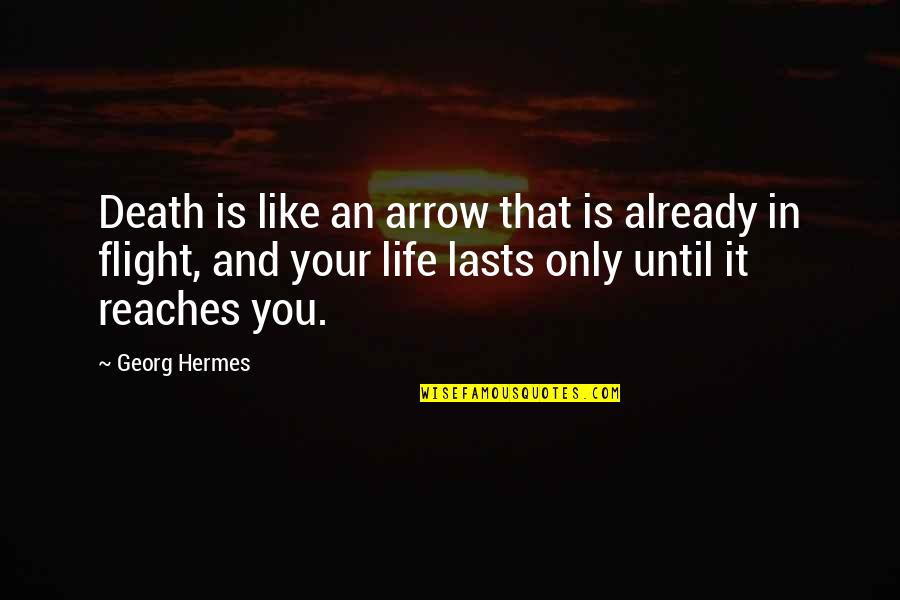 Arrow Quotes By Georg Hermes: Death is like an arrow that is already