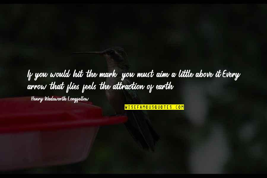 Arrow Quotes By Henry Wadsworth Longfellow: If you would hit the mark, you must