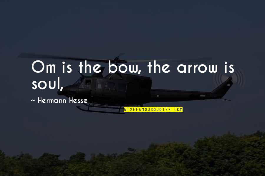Arrow Quotes By Hermann Hesse: Om is the bow, the arrow is soul,