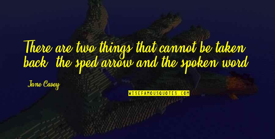 Arrow Quotes By Jane Casey: There are two things that cannot be taken