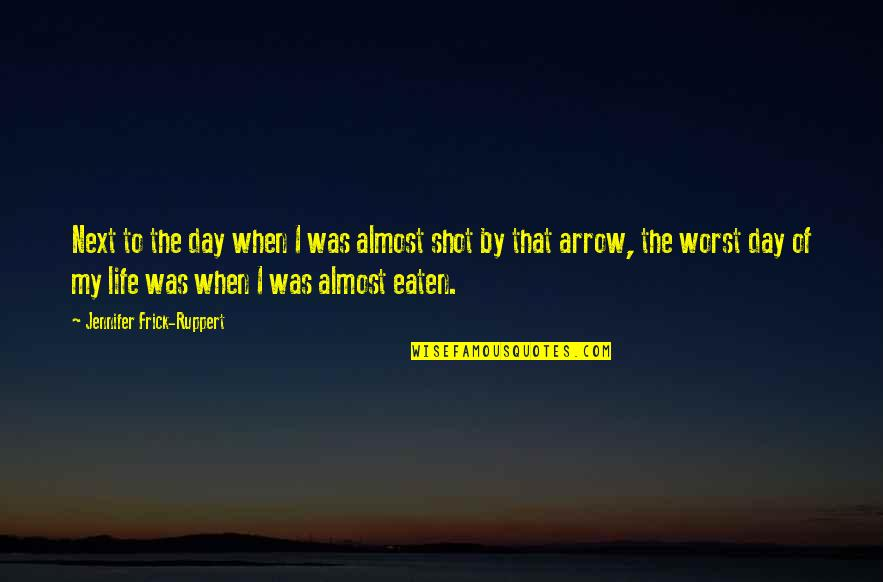 Arrow Quotes By Jennifer Frick-Ruppert: Next to the day when I was almost
