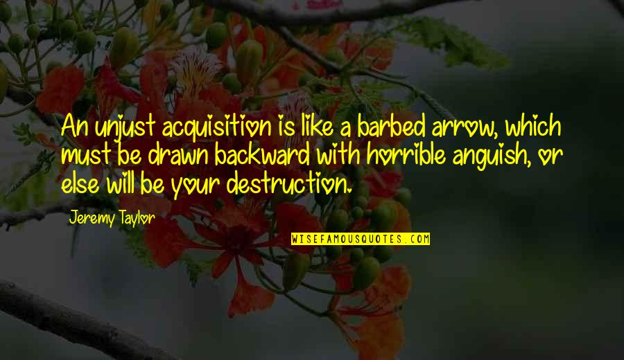 Arrow Quotes By Jeremy Taylor: An unjust acquisition is like a barbed arrow,