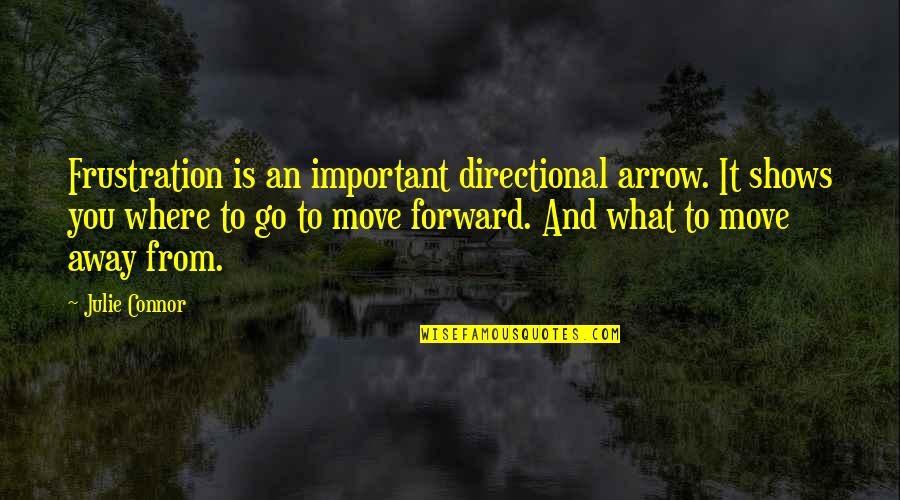 Arrow Quotes By Julie Connor: Frustration is an important directional arrow. It shows