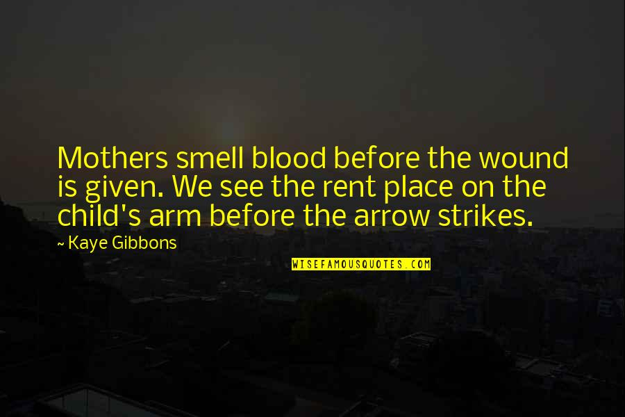 Arrow Quotes By Kaye Gibbons: Mothers smell blood before the wound is given.