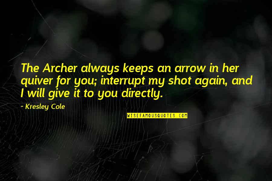 Arrow Quotes By Kresley Cole: The Archer always keeps an arrow in her