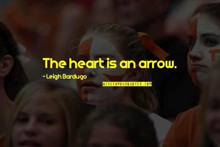 Arrow Quotes By Leigh Bardugo: The heart is an arrow.