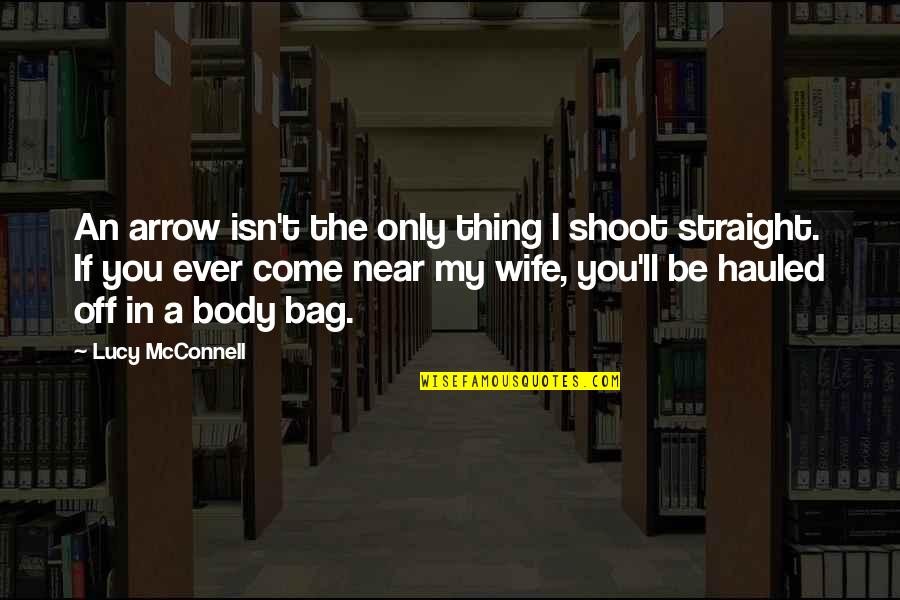 Arrow Quotes By Lucy McConnell: An arrow isn't the only thing I shoot