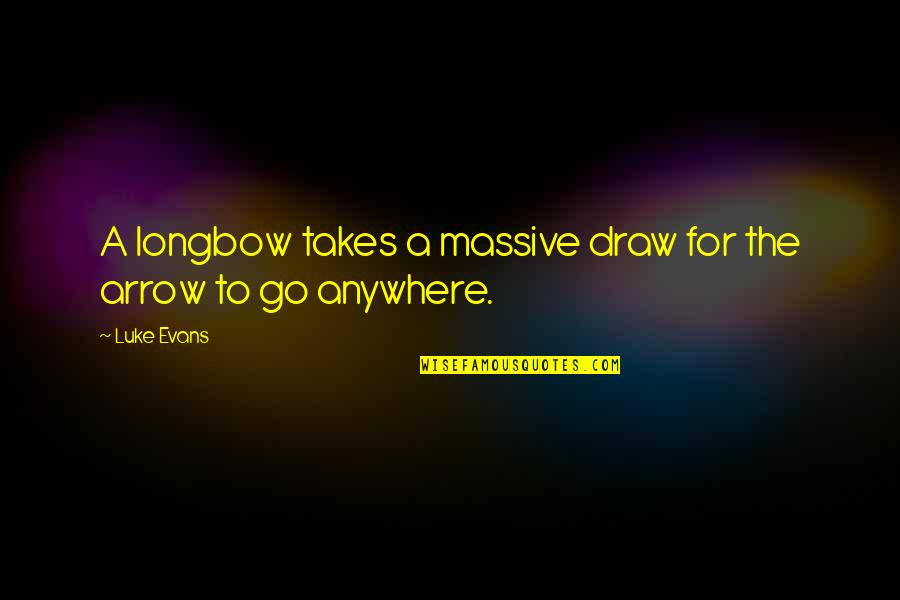 Arrow Quotes By Luke Evans: A longbow takes a massive draw for the