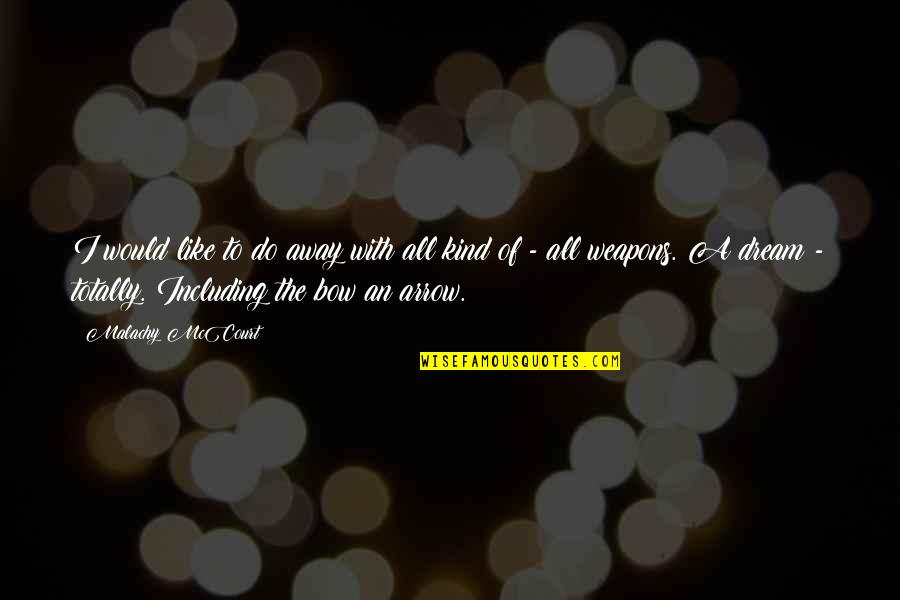 Arrow Quotes By Malachy McCourt: I would like to do away with all