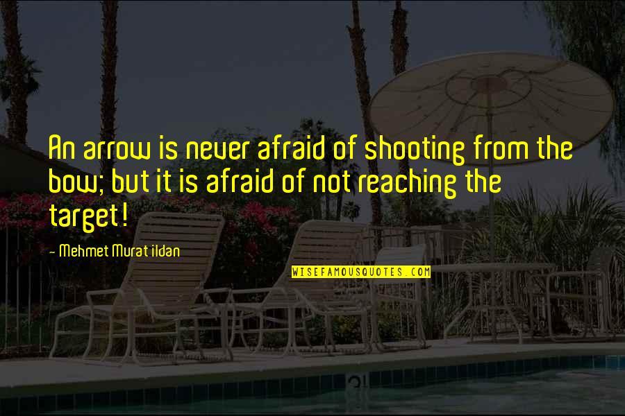 Arrow Quotes By Mehmet Murat Ildan: An arrow is never afraid of shooting from
