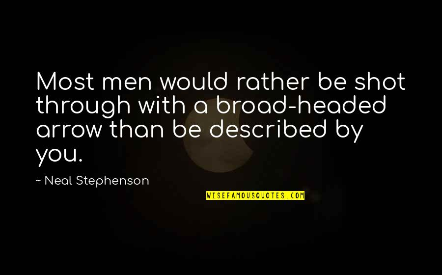 Arrow Quotes By Neal Stephenson: Most men would rather be shot through with