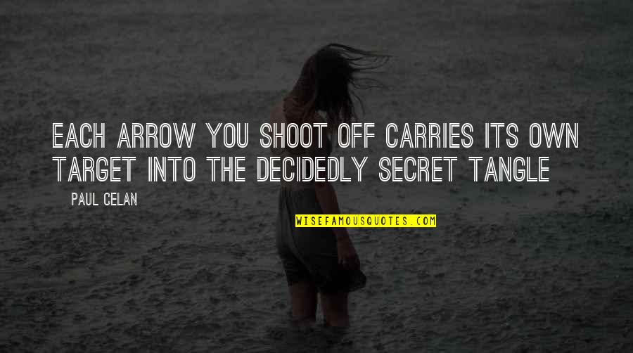 Arrow Quotes By Paul Celan: Each arrow you shoot off carries its own