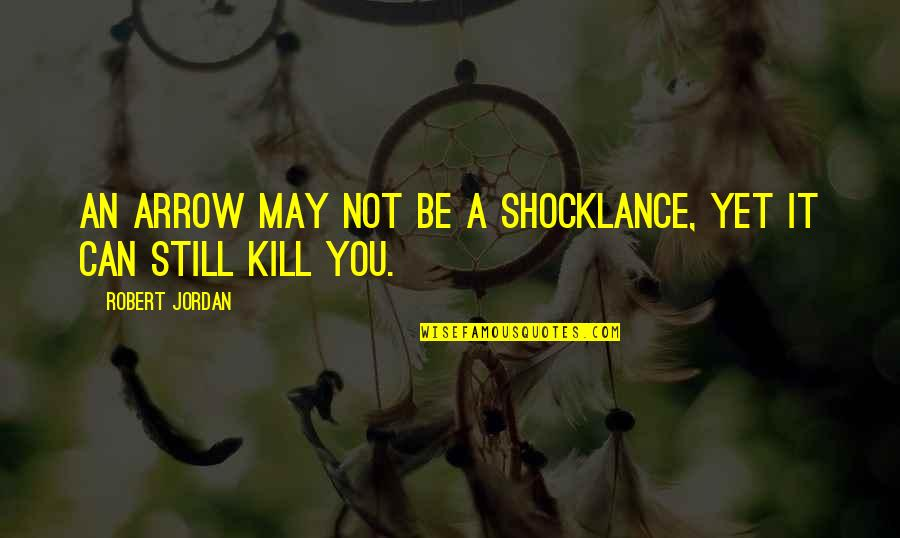 Arrow Quotes By Robert Jordan: An arrow may not be a shocklance, yet